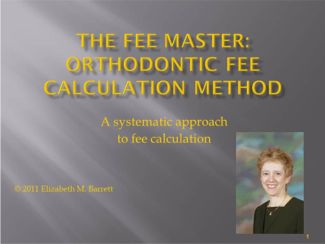 The Fee Master: Orthodontic Fee Calculation Method On-Line Seminar Part 1