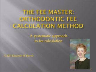 The Fee Master: Orthodontic Fee Calculation Method On-Line Seminar Part 1