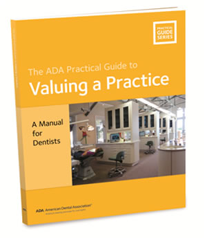 The ADA Practical Guide to Valuing a Practice: A Manual for Dentists